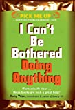 I Can't Be Bothered Doing Anything (Pick Me Up Series)