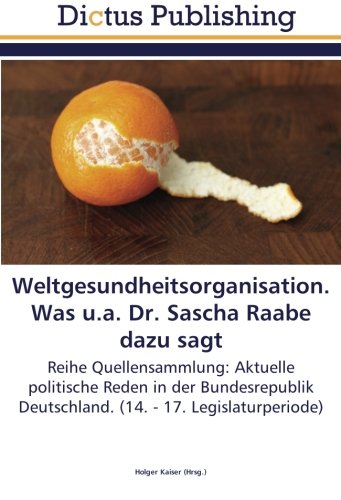 Download Weltgesundheitsorganisation. Was u.a. Dr. Sascha Raabe dazu sagt: Reihe Quellensammlung: Aktuelle politische Reden in der Bundesrepublik Deutschland. (14. - 17. Legislaturperiode) (German Edition) pdf