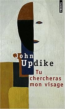 Tu chercheras mon visage par Updike