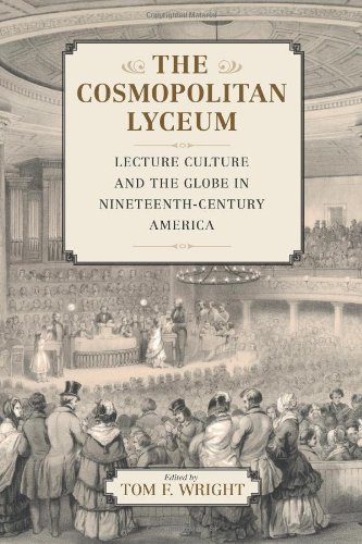 The Cosmopolitan Lyceum: Lecture Culture and the Globe in Nineteenth-Century America