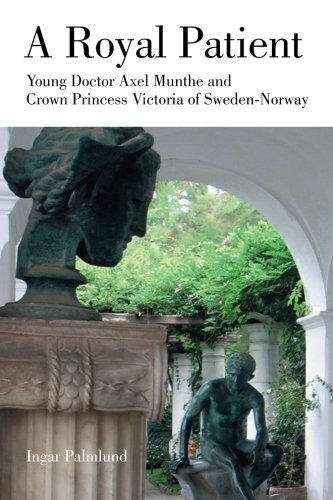 A Royal Patient: Young Doctor Axel Munthe and Crown Princess Victoria of Sweden-Norway