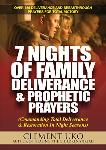 7 Nights of Family Deliverance and Prophetic Prayers: Commanding