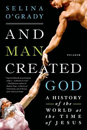 Created God Flowers (And Man Created God: A History of the World at the Time of Jesus by O'Grady, Selina (2014) Paperback)