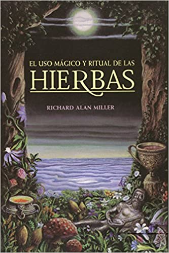 El Uso Mágico Y Ritual De Las Hierbas = The Magical And Ritual Use Of Herbs por Richard Alan Miller epub