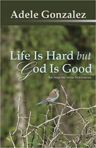 Life Is Hard But God Is Good An Inquiry Into Suffering Adele