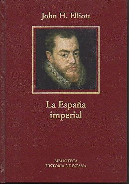 ESPAÑA IMPERIAL - LA: Amazon.es: J. H. Elliot: Libros