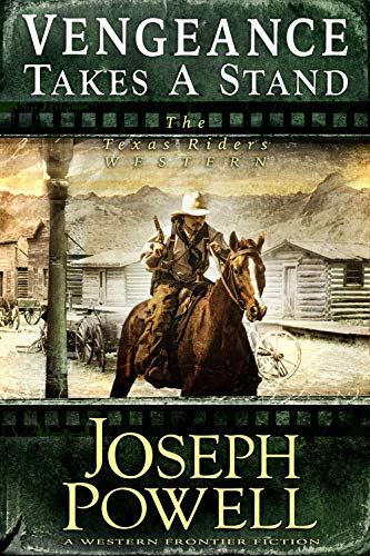 Vengeance Takes a Stand (The Texas Riders Western) (A Western Frontier Fiction) by [Powell, Joseph]
