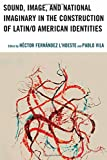 img - for Sound, Image, and National Imaginary in the Construction of Latin/o American Identities (Music, Culture, and Identity in Latin America) book / textbook / text book