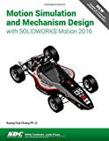 img - for Motion Simulation and Mechanism Design with SOLIDWORKS Motion 2016 book / textbook / text book