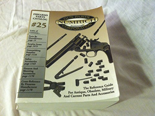 Firearms Parts Catalog #25 Numrich Gun Parts Corporation. the Reference Guide for Antique, Obsolete, Military and Current Parts and Accessories