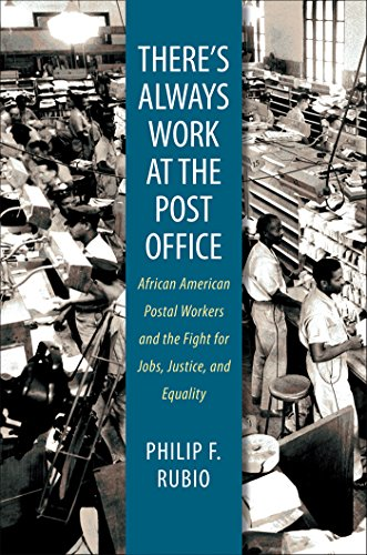 Search : There's Always Work at the Post Office: African American Postal Workers and the Fight for Jobs, Justice, and Equality