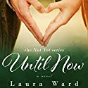 Until Now: Not Yet, Book 2 Audiobook by Laura Ward Narrated by Lori Prince
