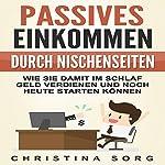 Passives Einkommen durch Nischenseiten: Wie Sie damit im Schlaf Geld verdienen und noch heute starten können (Der große Nischenseiten Guide, Volume 1) | Christina Sorg