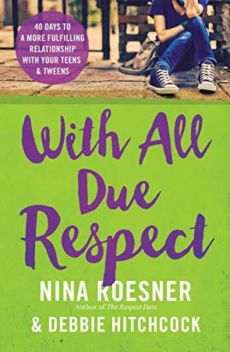With All Due Respect: 40 Days to a More Fulfilling Relationship with Your Teens and Tweens by [Roesner, Nina, Hitchcock, Debbie]