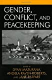 Gender, Conflict, and Peacekeeping, , 0742536327