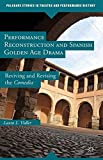 img - for Performance Reconstruction and Spanish Golden Age Drama: Reviving and Revising the Comedia (Palgrave Studies in Theatre and Performance History) book / textbook / text book