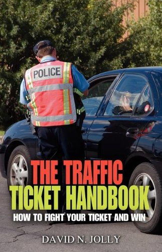 The Traffic Ticket Handbook: How to Fight Your Ticket and Win