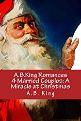 A.B.King Romances 4 Married Couples: A Miracle at Christmas