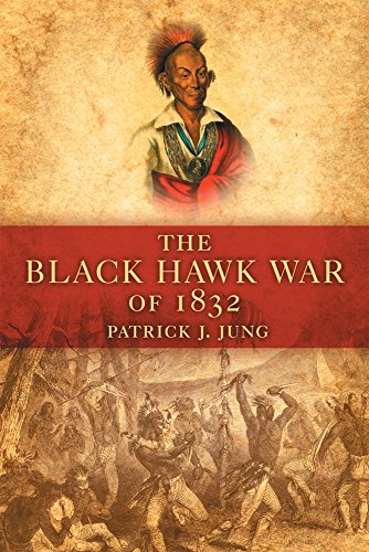 The Black Hawk War of 1832 (Campaigns and Commanders Series)