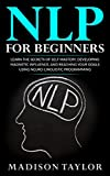 nero computer software - NLP For Beginners: Learn The Secrets Of Self Mastery, Developing Magnetic Influence And Reaching Your Goals Using Neuro-Linguistic Programming