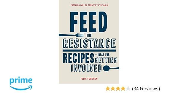05f45bf8da0f Feed the Resistance  Recipes + Ideas for Getting Involved  Julia Turshen   9781452168388  Amazon.com  Books