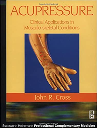 Acupressure: Clinical Applications in Musculoskeletal Conditions (Butterworth-Heinemann Professional Complementary Medicine)
