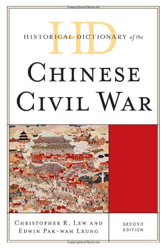 Historical Dictionary of the Chinese Civil War (Historical Dictionaries of War, Revolution, and Civil Unrest)