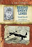 I Am Canada: Behind Enemy Lines: World War II, Sam Frederiksen, Nazi-Occupied Europe, 1944 [Hardcover]