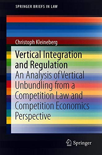 Vertical Integration and Regulation: An Analysis of Vertical Unbundling from a Competition Law and Competition Economics Perspective