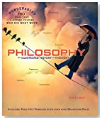 Philosophy: An Illustrated History of Thought (Ponderables 100 Ideas That Changed History Who Did What When)