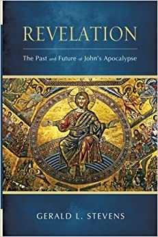 Book Revelation: The Past and Future of John's Apocalypse by Gerald L. Stevens (2014-05-08)