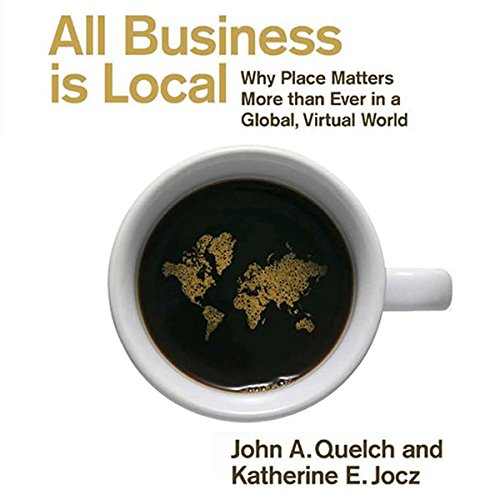 All Business Is Local: Why Place Matters More Than Ever in a Global, Virtual World by Gildan Media, LLC