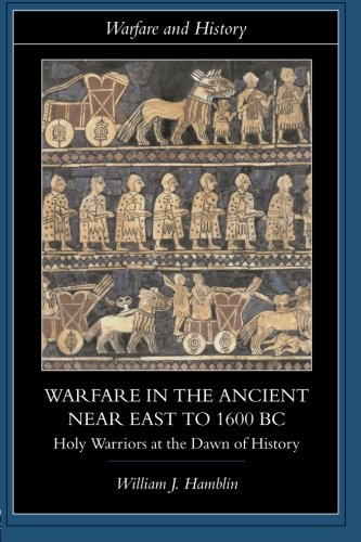 Warfare in the Ancient Near East to 1600 BC (Warfare and ()