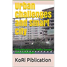 Urban Challenges and Smart City: Urbanization in India Issues and Challenges (first Book 2018)