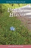 Unsung Heroes, Michael K. Blanchard, 1883551102