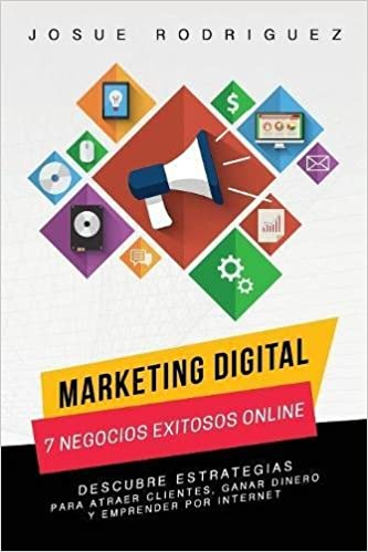 Marketing Digital: 7 Negocios Exitosos Online: Descubre estrategias para atraer clientes, ganar dinero y emprender por Internet Libertad Financiera: ...