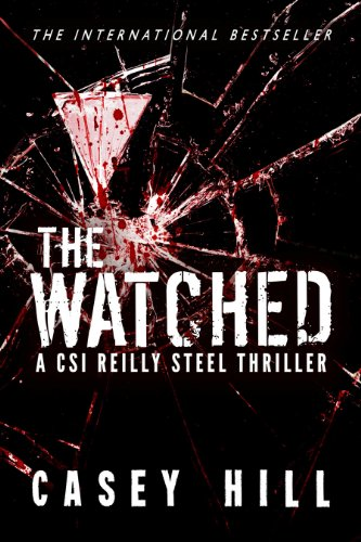 The Watched - CSI Reilly Steel #4 by [Hill, Casey]