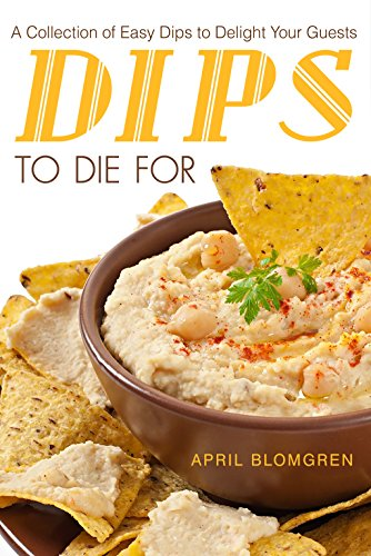 Dips to Die For: A Collection of Easy Dips to Delight Your Guests (Artichoke Crab Spinach Dip)