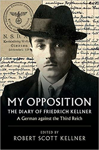 My Opposition: The Diary of Friedrich Kellner - A German ...