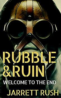 Rubble and Ruin:Welcome to the End by [Rush, Jarrett]