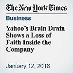 Yahoo's Brain Drain Shows a Loss of Faith Inside the Company | Vindu Goel