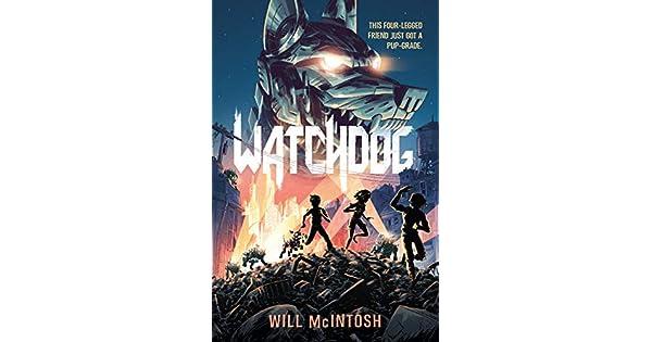 Amazon.com: Watchdog (9781524713843): Will McIntosh: Books