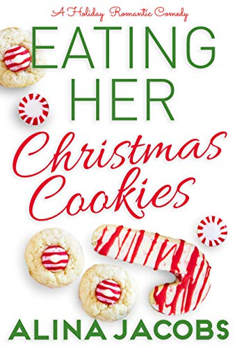 (Eating Her Christmas Cookies: A Holiday Romantic Comedy)