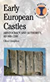 Early European Castles: Aristocracy and Authority, AD 800-1200 (Duckworth Debates in Archaeology), Oliver Creighton, 1780930313