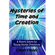 Mysteries of Time and Creation: A Short Intro to Young Earth Creation