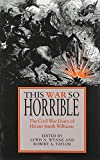 img - for This War So Horrible: The Civil War Diary of Hiram Smith Williams book / textbook / text book