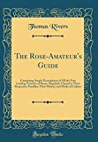 Amazon / Forgotten Books: The Rose - Amateur s Guide Containing Ample Descriptions of All the Fine Leading Varieties of Roses, Regularly Classed in Their Respective Families, Their History and Mode of Culture Classic Reprint (Thomas Rivers)