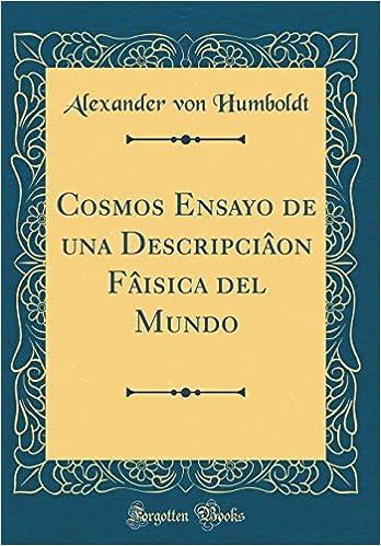 Cosmos Ensayo de una Descripciâon Fâisica del Mundo (Classic Reprint) (Spanish Edition): Alexander von Humboldt: 9780332996523: Amazon.com: Books