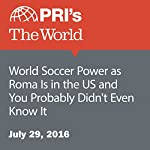 World Soccer Power as Roma Is in the US and You Probably Didn't Even Know It | Daniel Ofman