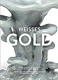 Weisses Gold.  Porzellan aus China 1400 bis 1900: Museum für Ostasiatische Kunst, Köln